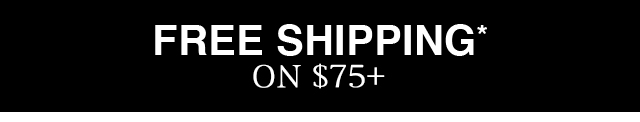 Get free shipping on all orders totaling $75 or more, no code needed!