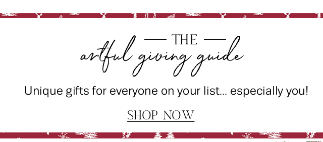 Shop the artful giving guide for everyone on your list!