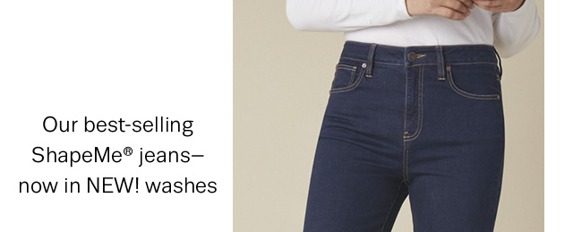 Our best-selling ShapeMe® jeans–now in NEW! washes